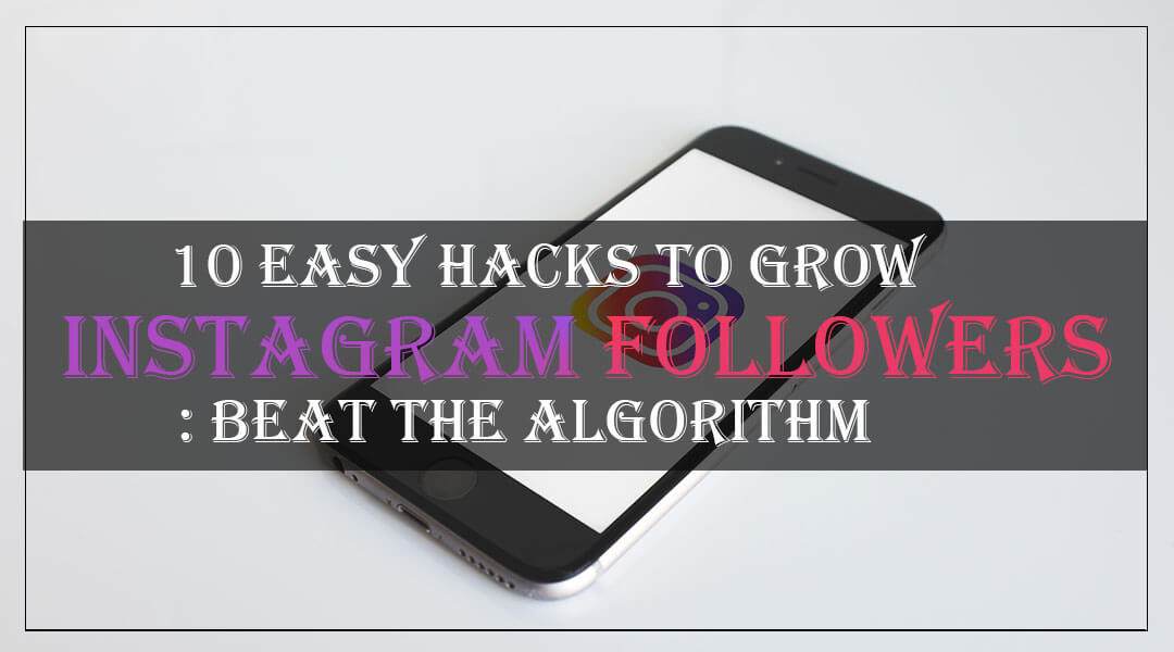 10 Easy Hacks to Grow Instagram Followers