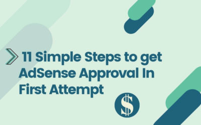 11 Simple Steps to Get Google AdSense Approval in First Attempt